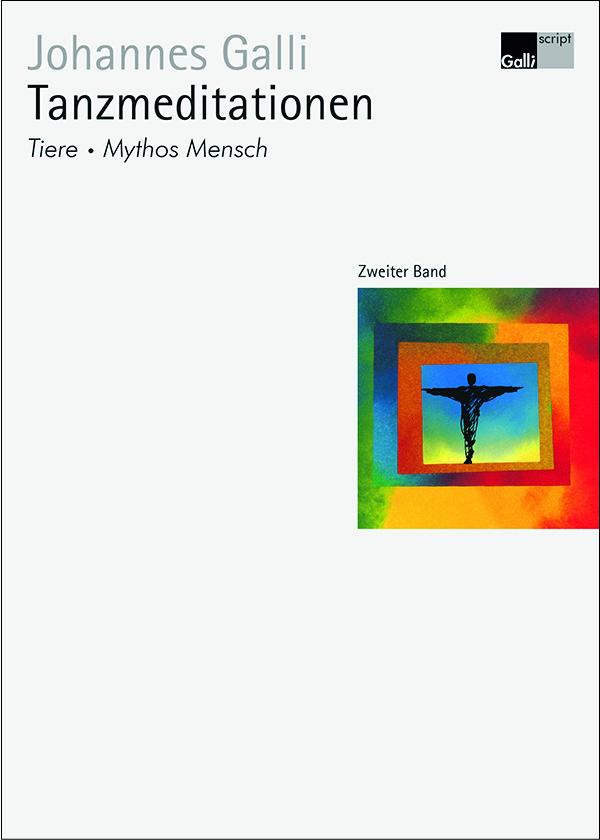 Tanzmeditationen – Zweiter Band: Tiere, Mythos Mensch