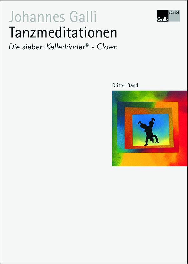 Tanzmeditationen – Dritter Band: Die Sieben Kellerkinder®, Clown